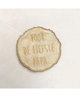 """Houten label boomschijf """" Voor de liefste papa"""""""